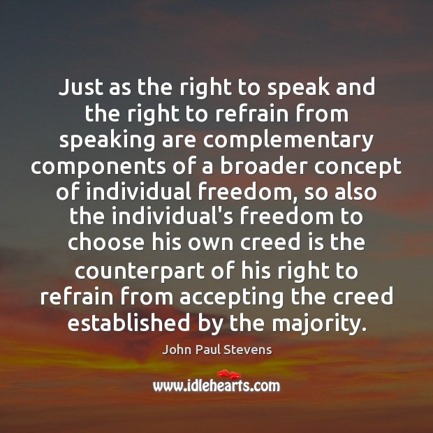 Just as the right to speak and the right to refrain from John Paul Stevens Picture Quote