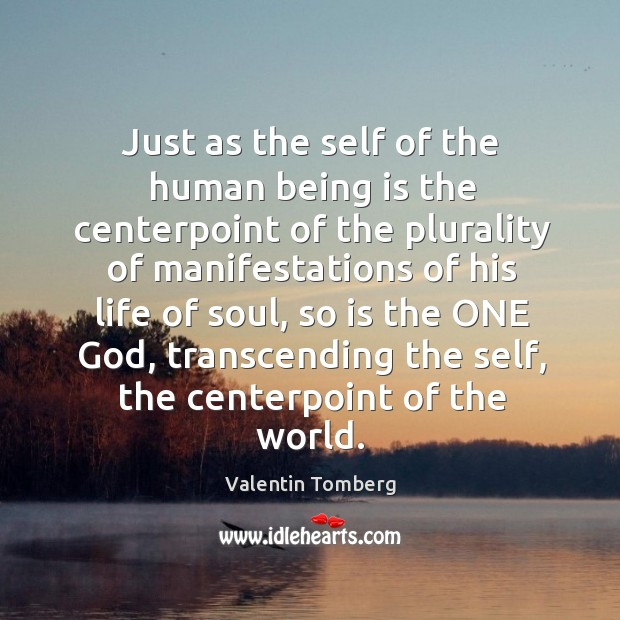 Just as the self of the human being is the centerpoint of Image