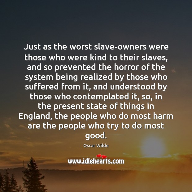 Oscar Wilde Picture Quote image saying: Just as the worst slave-owners were those who were kind to their