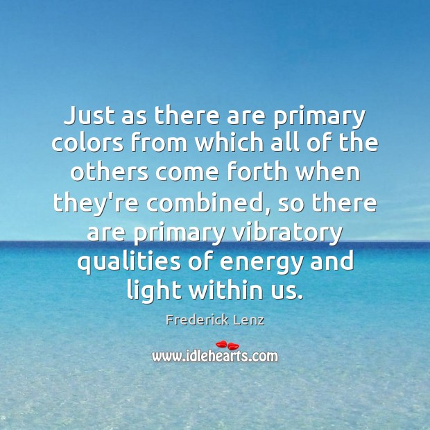 Just as there are primary colors from which all of the others Frederick Lenz Picture Quote