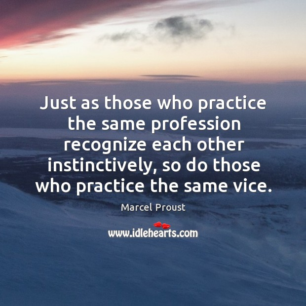 Image, Just as those who practice the same profession recognize each other instinctively,