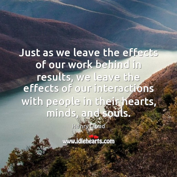 Just as we leave the effects of our work behind in results, Henry Cloud Picture Quote