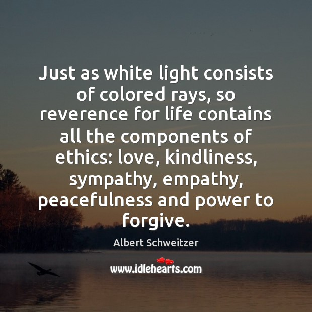 Just as white light consists of colored rays, so reverence for life Albert Schweitzer Picture Quote