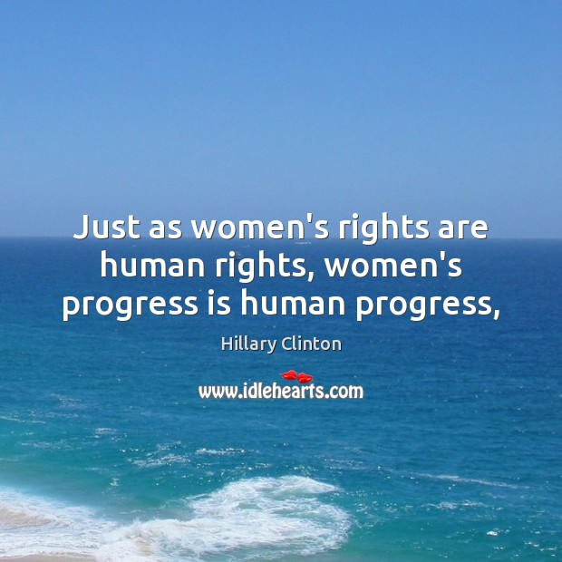 Just as women's rights are human rights, women's progress is human progress, Image