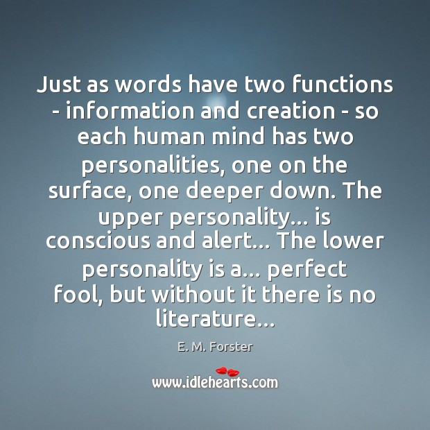 Just as words have two functions – information and creation – so E. M. Forster Picture Quote