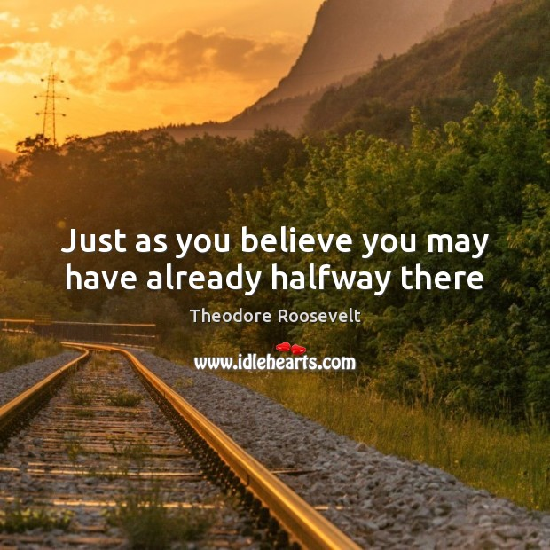 Image, Just as you believe you may have already halfway there