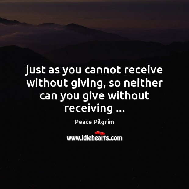Image, Just as you cannot receive without giving, so neither can you give without receiving …