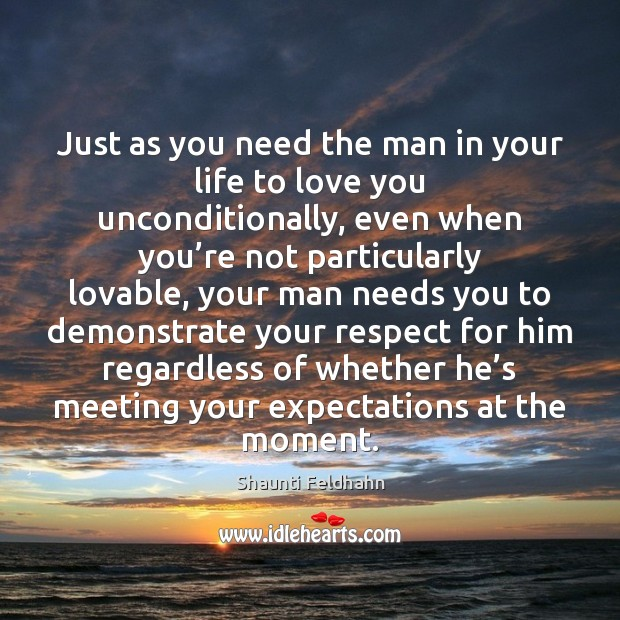 Just as you need the man in your life to love you Respect Quotes Image