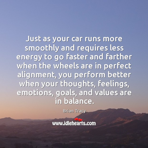 Image, Just as your car runs more smoothly and requires less energy to go faster and farther