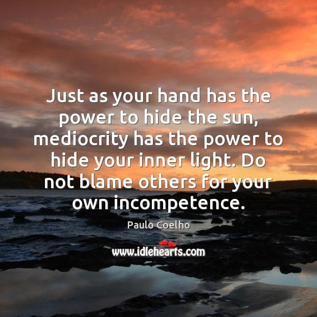 Just as your hand has the power to hide the sun, mediocrity Paulo Coelho Picture Quote