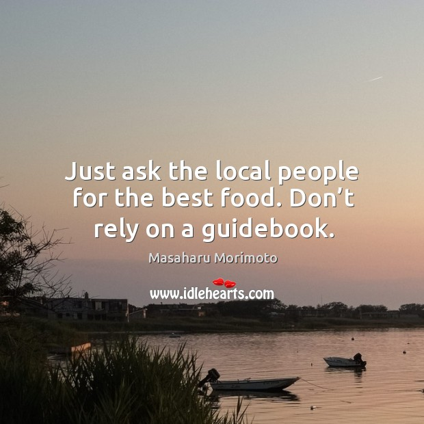 Just ask the local people for the best food. Don't rely on a guidebook. Image