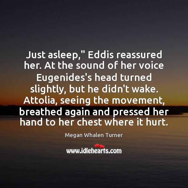 """Image, Just asleep,"""" Eddis reassured her. At the sound of her voice Eugenides's"""