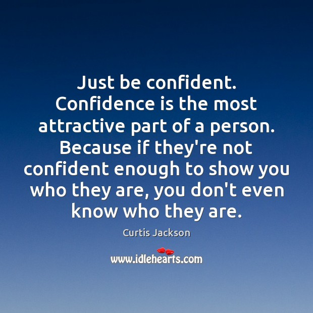 Just be confident. Confidence is the most attractive part of a person. Curtis Jackson Picture Quote