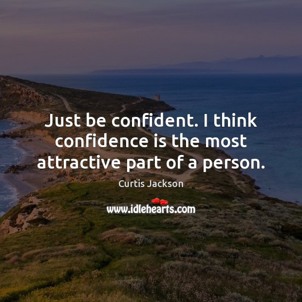 Just be confident. I think confidence is the most attractive part of a person. Curtis Jackson Picture Quote