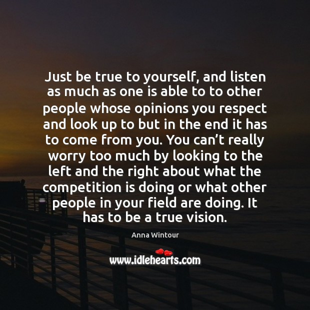 Just be true to yourself, and listen as much as one is Image