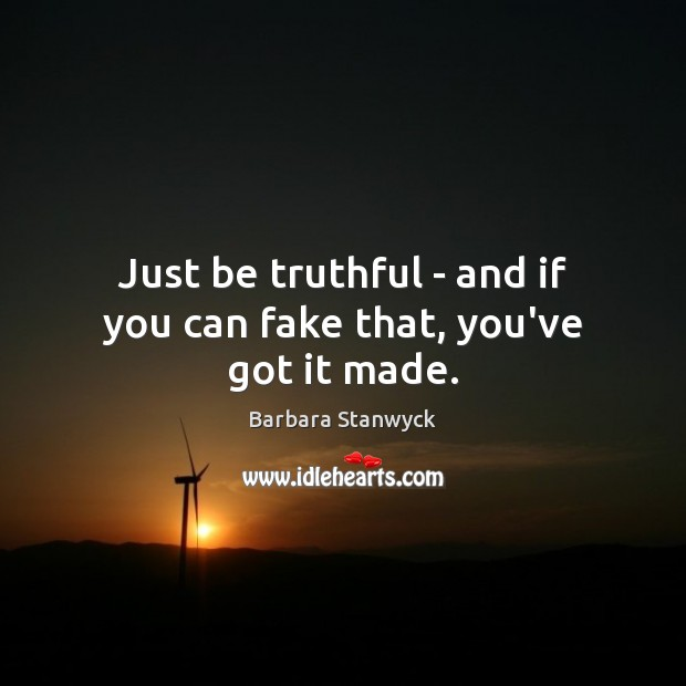 Just be truthful – and if you can fake that, you've got it made. Image