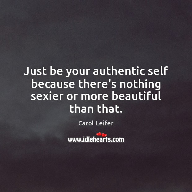 Image, Just be your authentic self because there's nothing sexier or more beautiful than that.