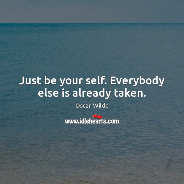 Image, Just be your self. Everybody else is already taken.