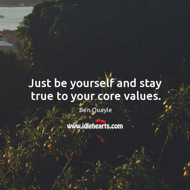 Image, Just be yourself and stay true to your core values.