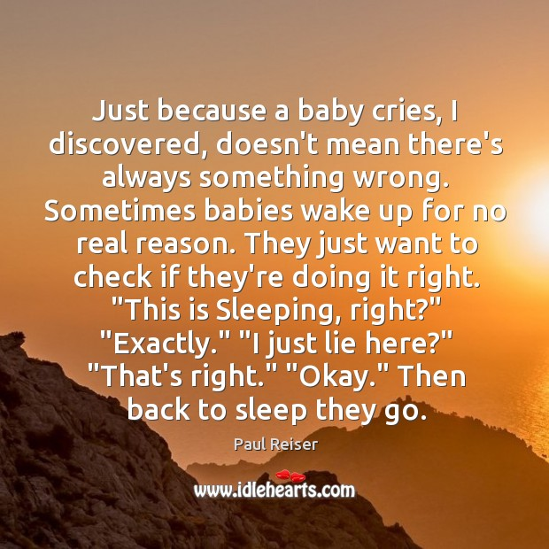 Just because a baby cries, I discovered, doesn't mean there's always something Paul Reiser Picture Quote