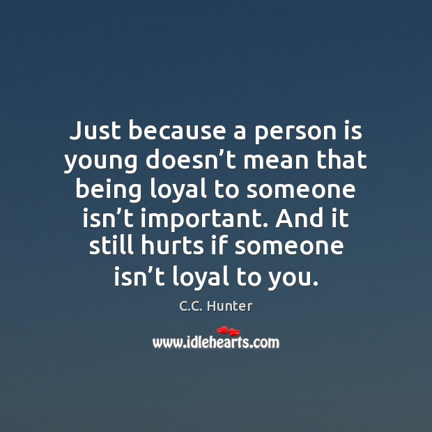 Just because a person is young doesn't mean that being loyal Image