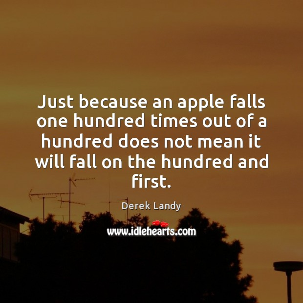 Image, Just because an apple falls one hundred times out of a hundred