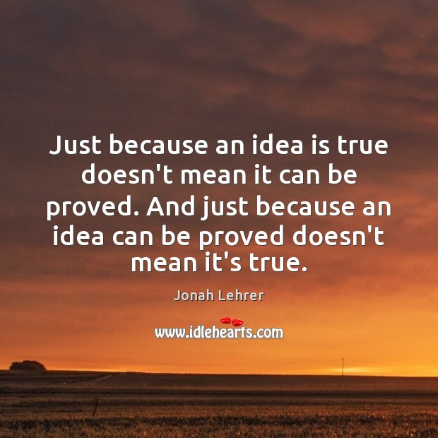 Image, Just because an idea is true doesn't mean it can be proved.