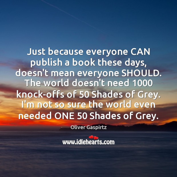 Image, Just because everyone CAN publish a book these days, doesn't mean everyone