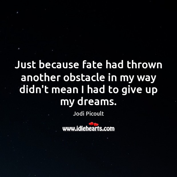 Just because fate had thrown another obstacle in my way didn't mean Image