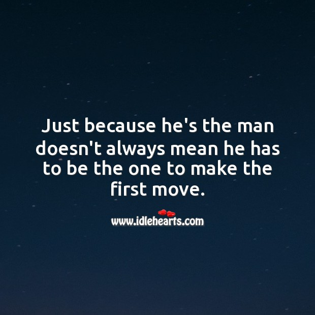 Image, Just because he's the man doesn't always mean he has to be the one to make the first move.