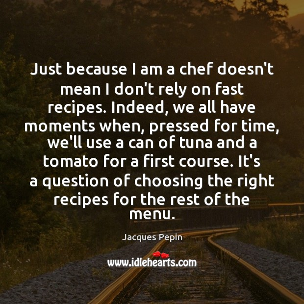 Just because I am a chef doesn't mean I don't rely on Image