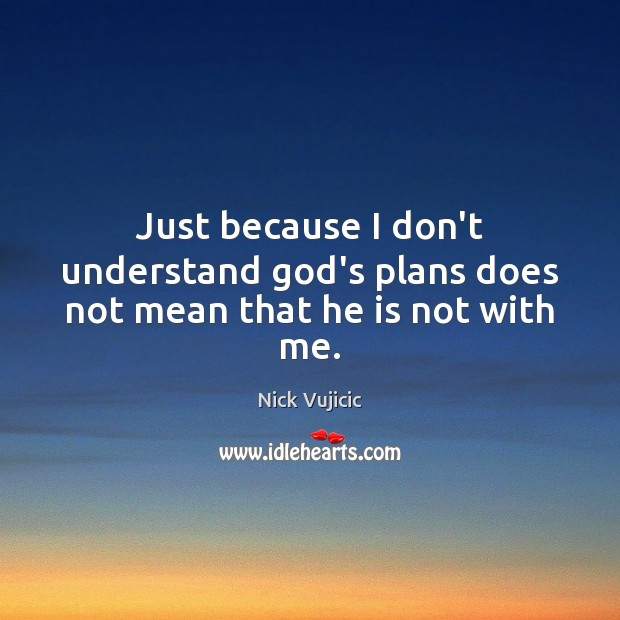 Image, Just because I don't understand God's plans does not mean that he is not with me.