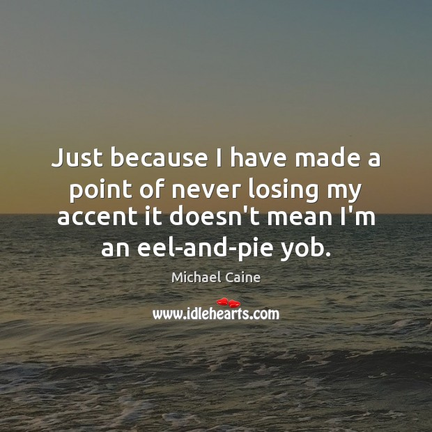 Image, Just because I have made a point of never losing my accent