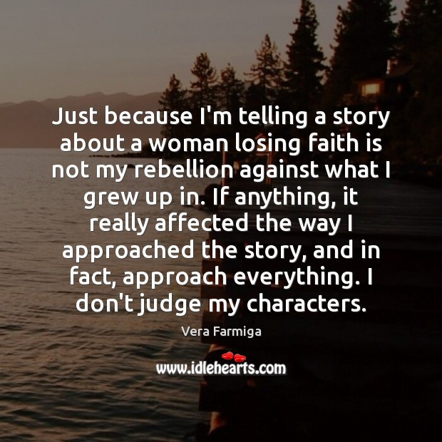 Just because I'm telling a story about a woman losing faith is Don't Judge Quotes Image