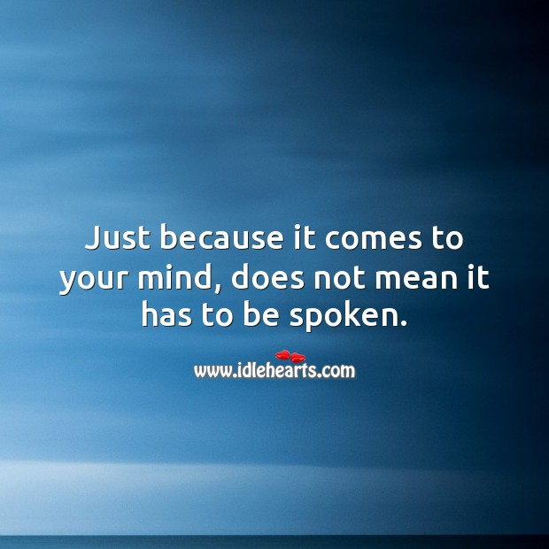 Just because it comes to your mind, does not mean it has to be spoken. Wisdom Quotes Image