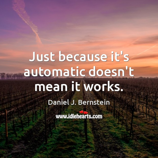 Just because it's automatic doesn't mean it works. Image