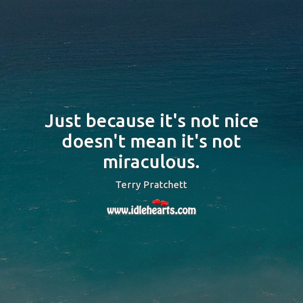 Just because it's not nice doesn't mean it's not miraculous. Image