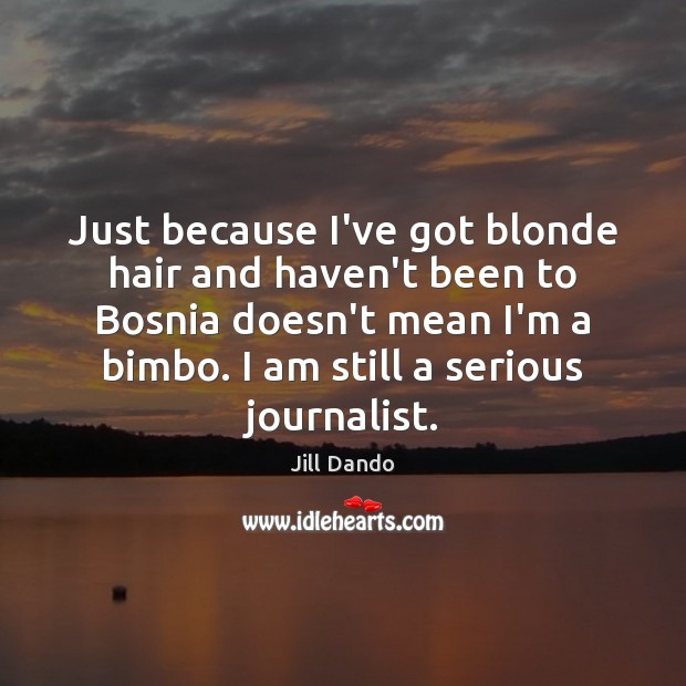 Image, Just because I've got blonde hair and haven't been to Bosnia doesn't
