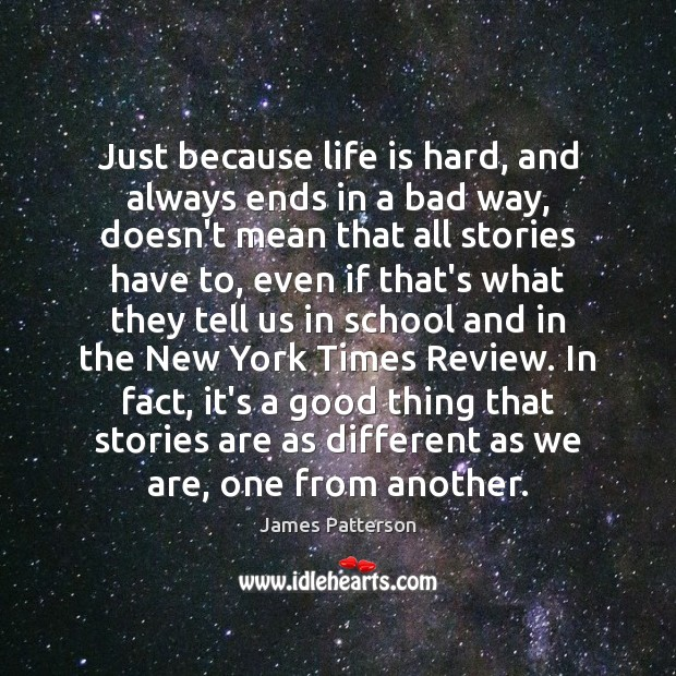 Just because life is hard, and always ends in a bad way, Life is Hard Quotes Image
