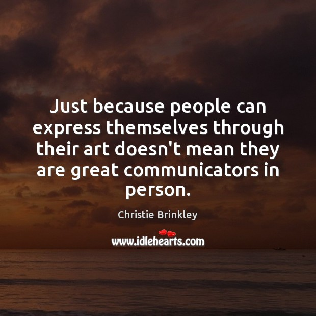 Just because people can express themselves through their art doesn't mean they Image