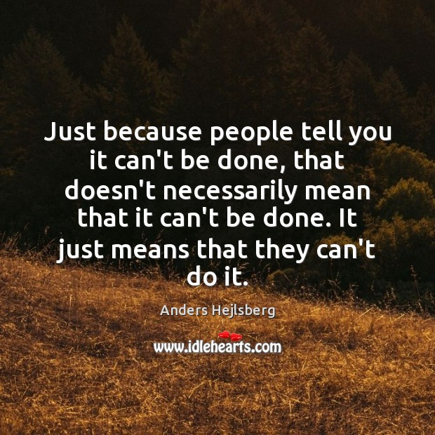 Image, Just because people tell you it can't be done, that doesn't necessarily