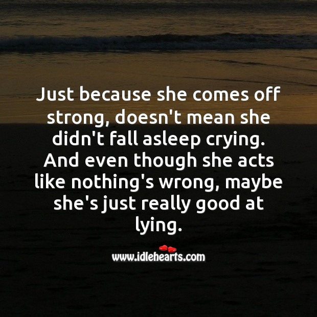 Image, Just because she comes off strong, doesn't mean she didn't fall asleep crying.