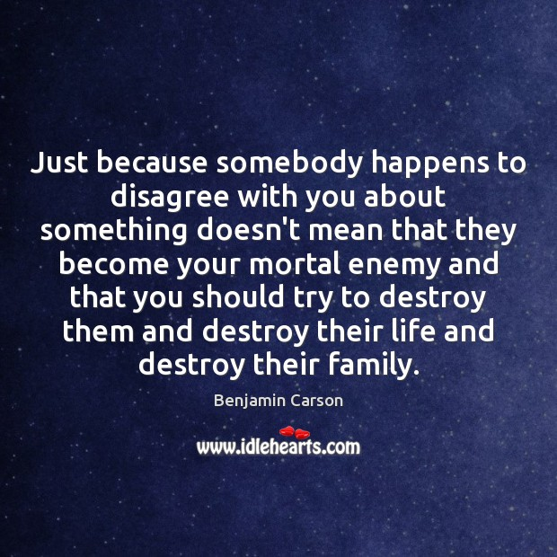 Benjamin Carson Picture Quote image saying: Just because somebody happens to disagree with you about something doesn't mean