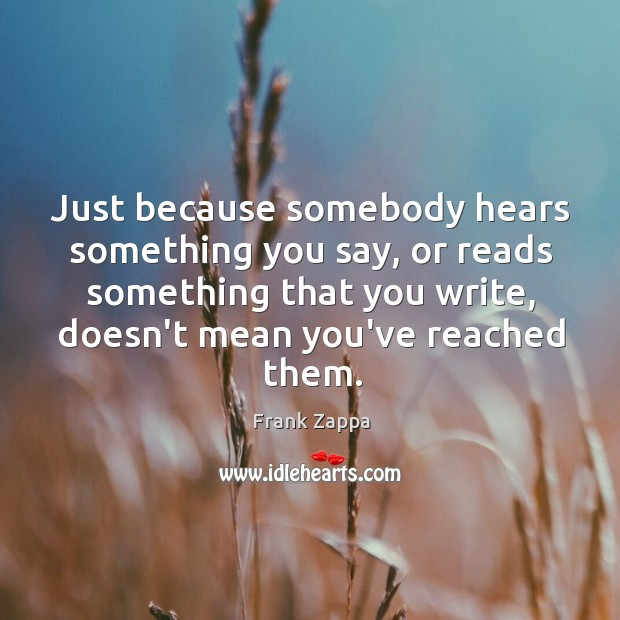 Image, Just because somebody hears something you say, or reads something that you
