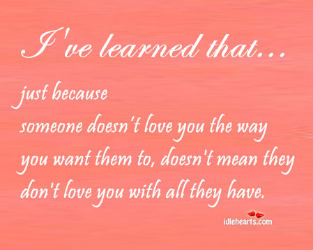 Just Because Someone Doesn't Love You The Way…