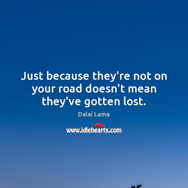 Image, Just because they're not on your road doesn't mean they've gotten lost.