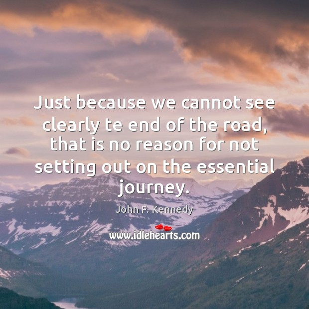 Image, Just because we cannot see clearly te end of the road, that