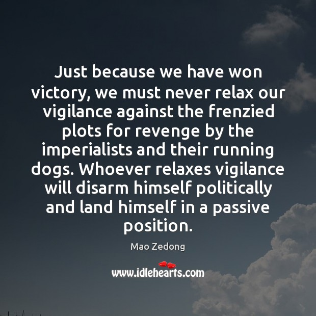 Just because we have won victory, we must never relax our vigilance Image