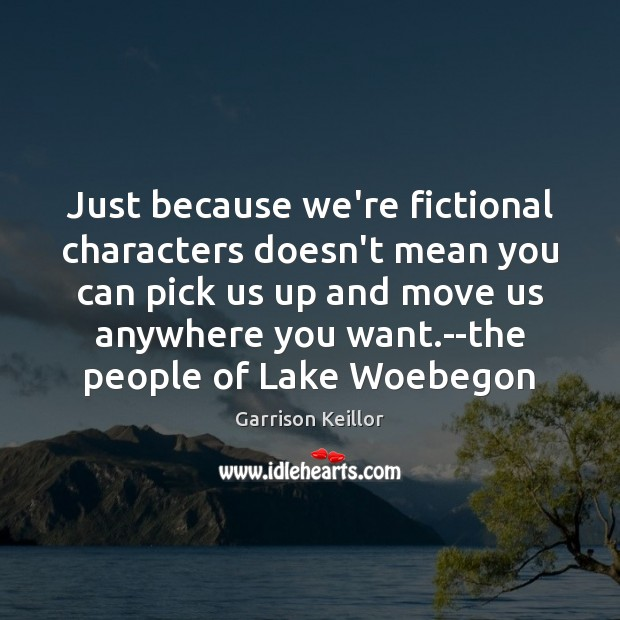 Image, Just because we're fictional characters doesn't mean you can pick us up