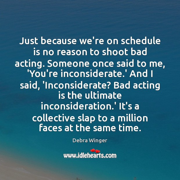 Image, Just because we're on schedule is no reason to shoot bad acting.